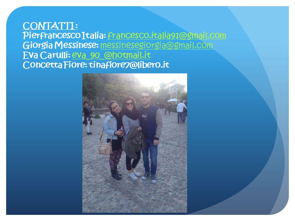 CONTATTI : Pierfrancesco Italia: francesco.italia91@gmail.comfrancesco.italia91@gmail.com Giorgia Messinese: messinesegiorgia@gmail.commessinesegiorgi