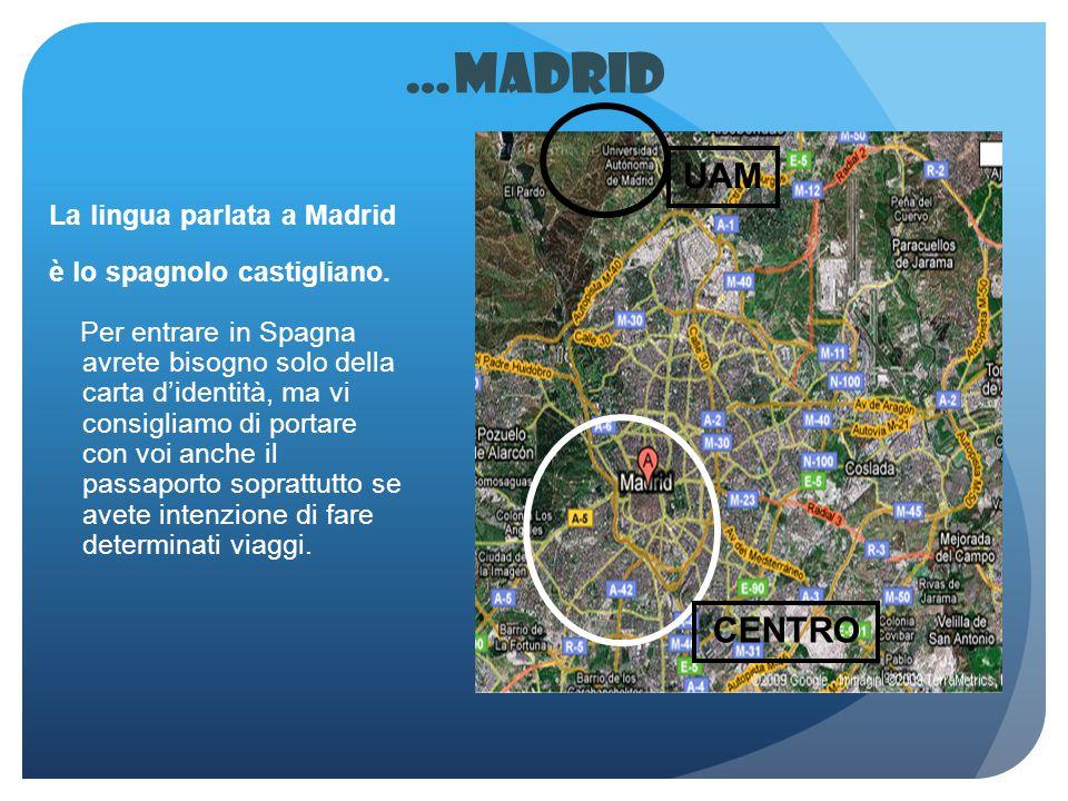 …Madrid La lingua parlata a Madrid è lo spagnolo castigliano. Per entrare in Spagna avrete bisogno solo della carta d'identità, ma vi consigliamo di p