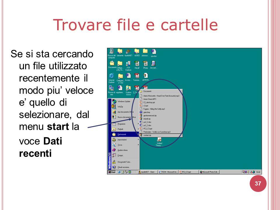 Se si sta cercando un file utilizzato recentemente il modo piu' veloce e' quello di selezionare, dal menu start la voce Dati recenti 37 Trovare file e