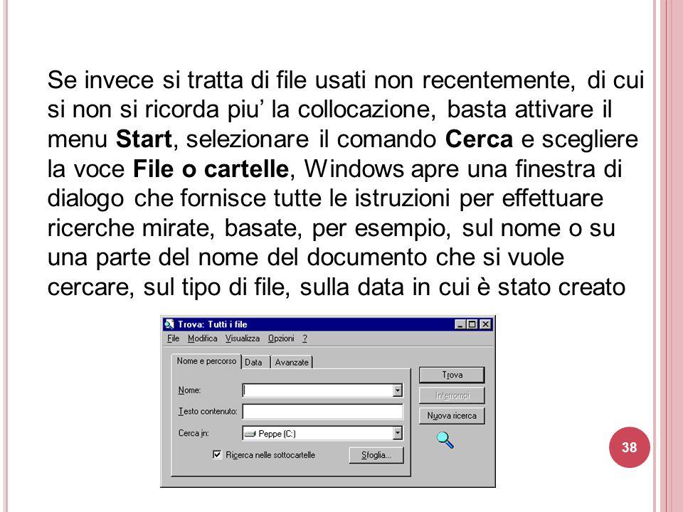 Se invece si tratta di file usati non recentemente, di cui si non si ricorda piu' la collocazione, basta attivare il menu Start, selezionare il comand
