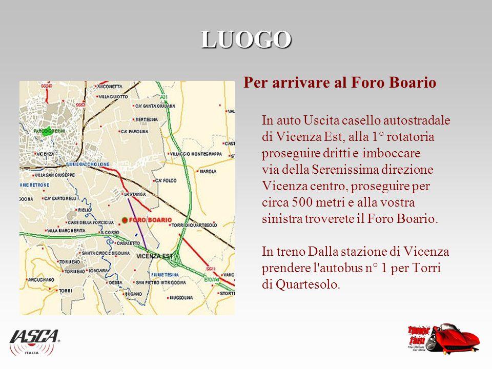 LUOGO Per arrivare al Foro Boario In auto Uscita casello autostradale di Vicenza Est, alla 1° rotatoria proseguire dritti e imboccare via della Sereni