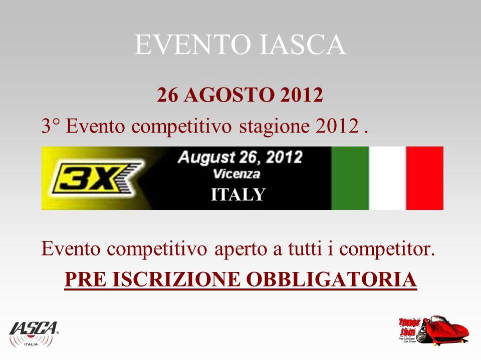 EVENTO IASCA 26 AGOSTO 2012 3° Evento competitivo stagione 2012. Evento competitivo aperto a tutti i competitor. PRE ISCRIZIONE OBBLIGATORIA ITALY