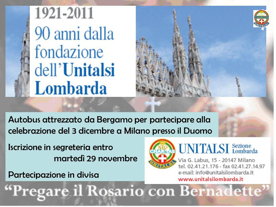 Autobus attrezzato da Bergamo per partecipare alla celebrazione del 3 dicembre a Milano presso il Duomo Iscrizione in segreteria entro. martedì 29 nov