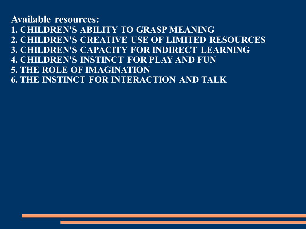 Available resources: 1. CHILDREN'S ABILITY TO GRASP MEANING 2. CHILDREN'S CREATIVE USE OF LIMITED RESOURCES 3. CHILDREN'S CAPACITY FOR INDIRECT LEARNI