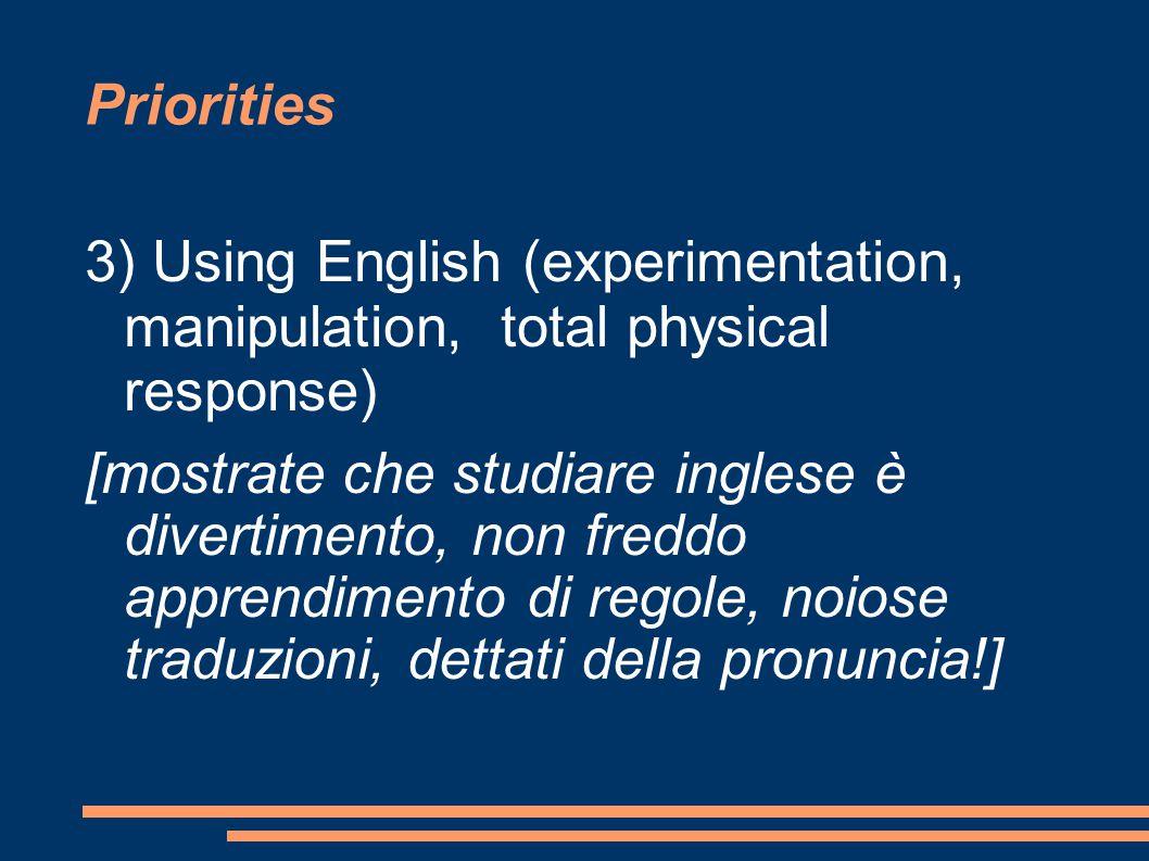 Priorities 4) Being non-threatening, success- oriented [Una buona relazione con gli alunni è meglio di qualsiasi metodologia EFL (English as Foreign Language).