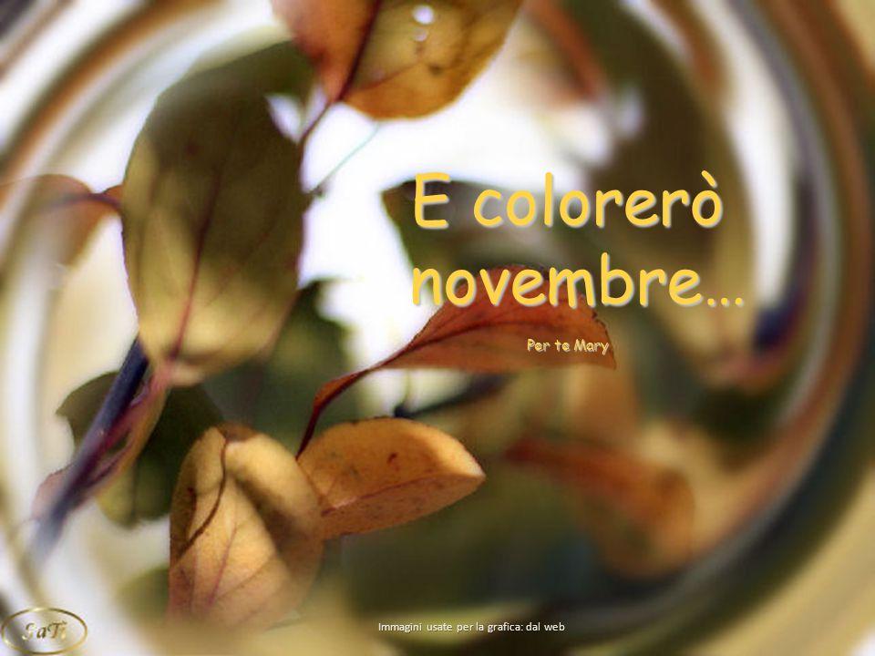 E colorerò novembre… novembre… Per te Mary Immagini usate per la grafica: dal web