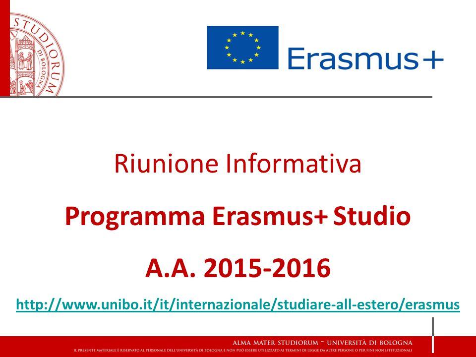 Riunione Informativa Programma Erasmus+ Studio A.A. 2015-2016 http://www.unibo.it/it/internazionale/studiare-all-estero/erasmus