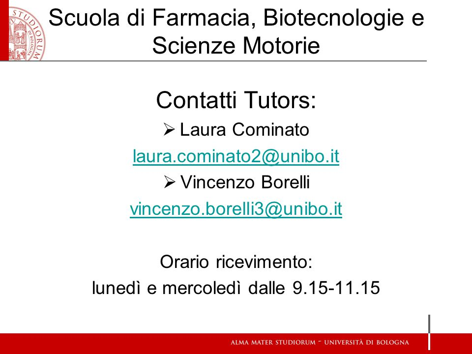 Scuola di Farmacia, Biotecnologie e Scienze Motorie Contatti Tutors:  Laura Cominato laura.cominato2@unibo.it  Vincenzo Borelli vincenzo.borelli3@un