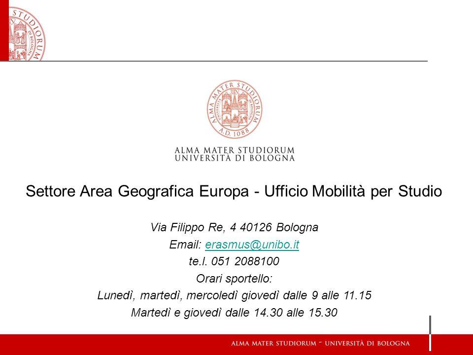 Settore Area Geografica Europa - Ufficio Mobilità per Studio Via Filippo Re, 4 40126 Bologna Email: erasmus@unibo.iterasmus@unibo.it te.l. 051 2088100