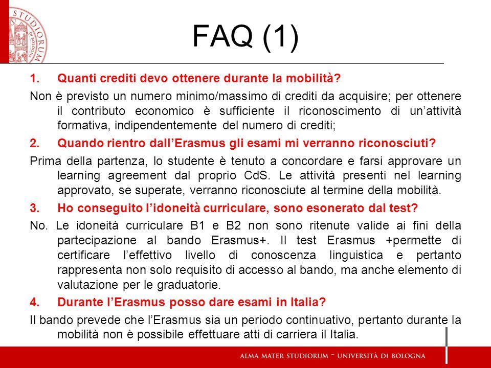FAQ (1) 1.Quanti crediti devo ottenere durante la mobilità? Non è previsto un numero minimo/massimo di crediti da acquisire; per ottenere il contribut