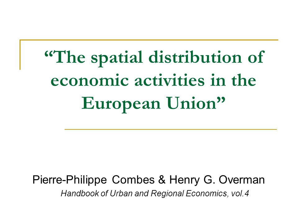 The spatial distribution of economic activities in the European Union Pierre-Philippe Combes & Henry G.