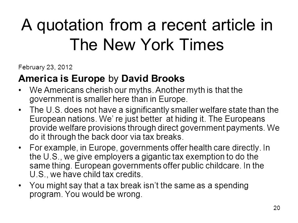 A quotation from a recent article in The New York Times February 23, 2012 America is Europe by David Brooks We Americans cherish our myths.