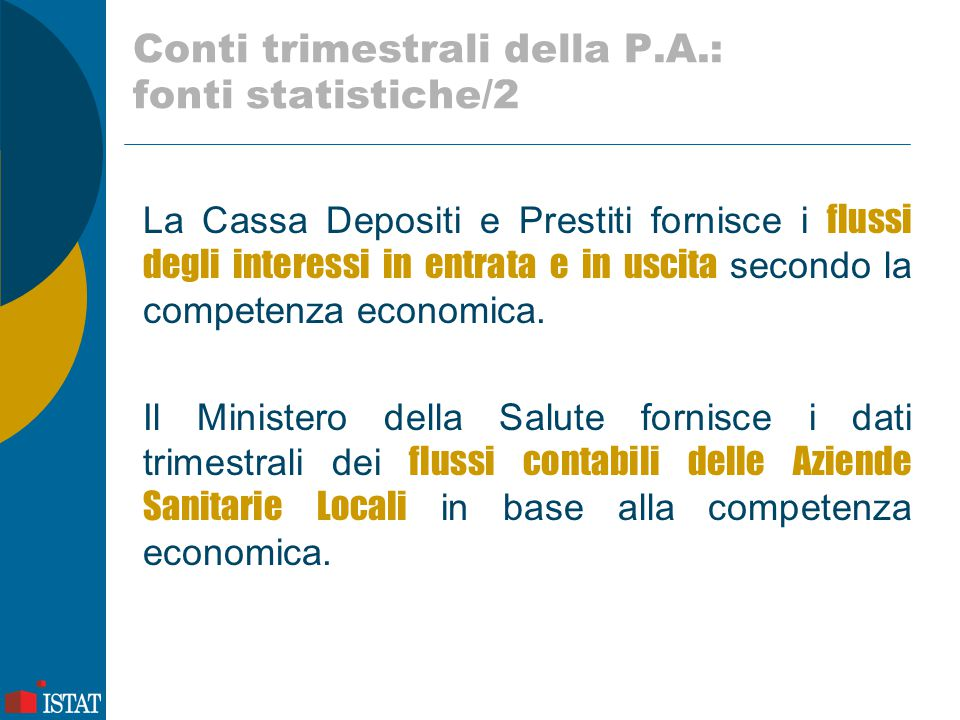 Conti trimestrali della P.A.: fonti statistiche/2 La Cassa Depositi e Prestiti fornisce i flussi degli interessi in entrata e in uscita secondo la com
