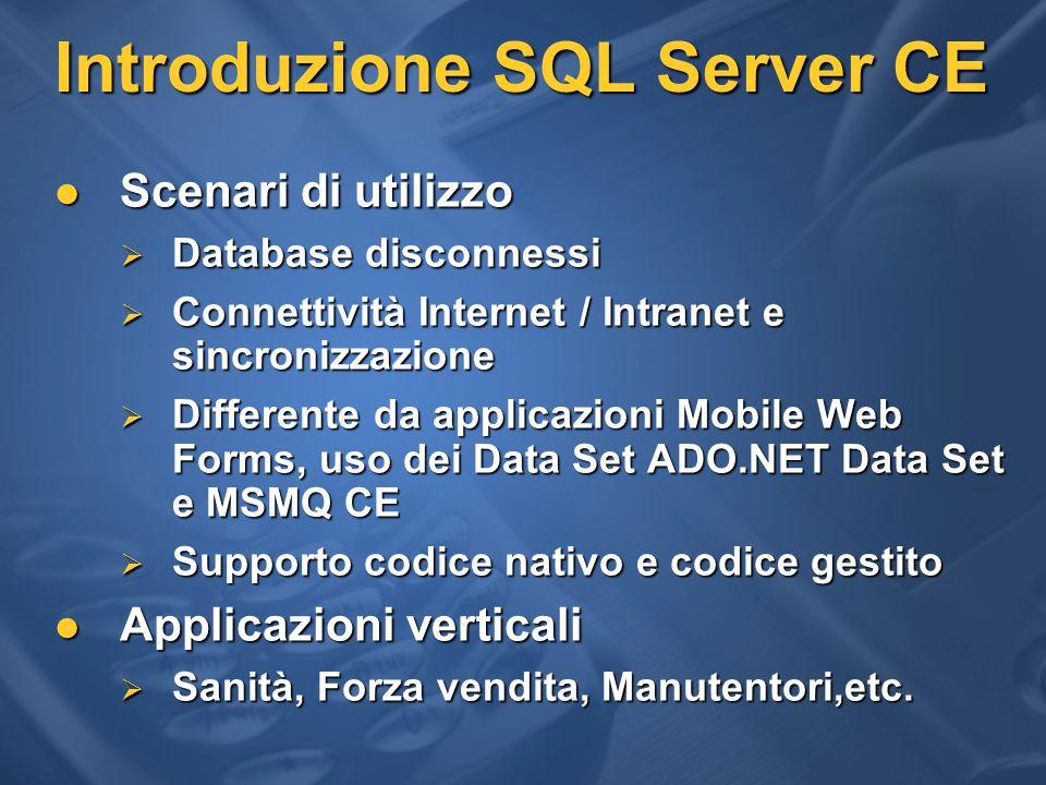 OLEDB CE CLR /.NET CF QP/Cursor Engine/ES Architettura SQL Server CE v2.0 ADO CE v3.1 Storage Engine / Repl Tracking SQL Server CE v2.0 eVB 3.0 eVC 3.0 OLEDB OLEDB SQL Server CE 2.0 Data Provider Codice nativo.NET Compact Framework ADO.NET VS.NET (VB.NET, C#)