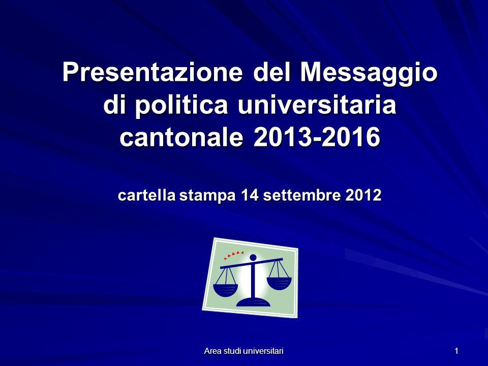 Area studi universitari 1 Presentazione del Messaggio di politica universitaria cantonale 2013-2016 cartella stampa 14 settembre 2012
