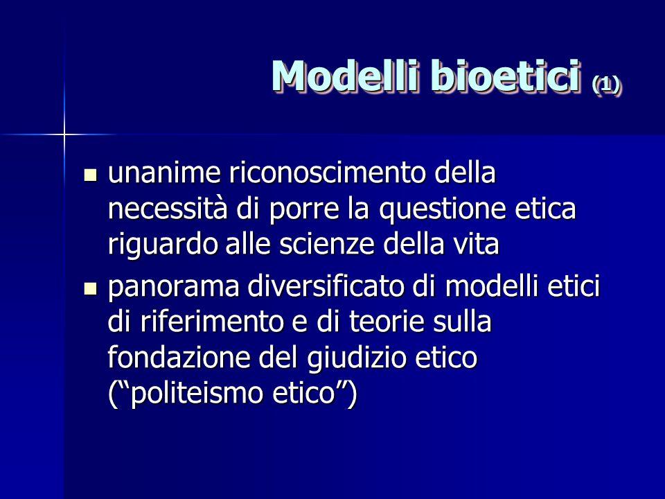 Modelli bioetici (1) unanime riconoscimento della necessità di porre la questione etica riguardo alle scienze della vita unanime riconoscimento della