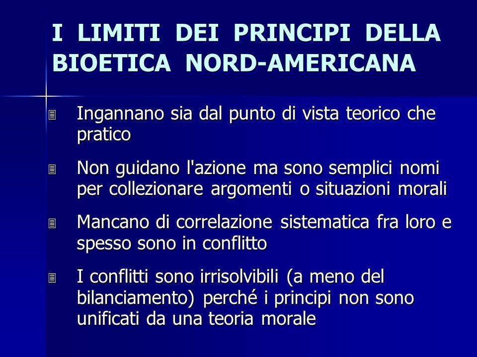 I LIMITI DEI PRINCIPI DELLA BIOETICA NORD-AMERICANA 3 Ingannano sia dal punto di vista teorico che pratico 3 Non guidano l'azione ma sono semplici nom
