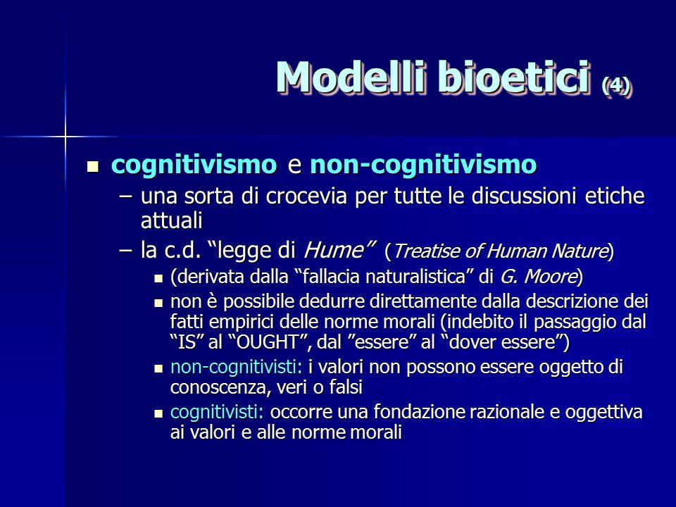 Modelli bioetici (4) cognitivismo e non-cognitivismo cognitivismo e non-cognitivismo –una sorta di crocevia per tutte le discussioni etiche attuali –l