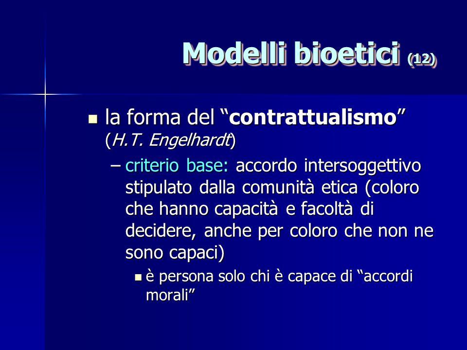 """Modelli bioetici (12) la forma del """"contrattualismo"""" (H.T. Engelhardt) la forma del """"contrattualismo"""" (H.T. Engelhardt) –criterio base: accordo inters"""