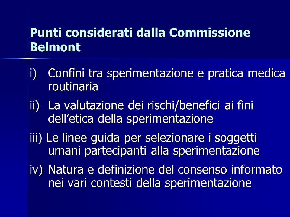 Punti considerati dalla Commissione Belmont i) Confini tra sperimentazione e pratica medica routinaria ii) La valutazione dei rischi/benefici ai fini