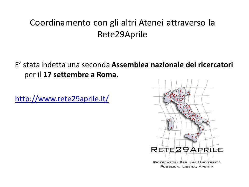 Coordinamento con gli altri Atenei attraverso la Rete29Aprile E' stata indetta una seconda Assemblea nazionale dei ricercatori per il 17 settembre a Roma.