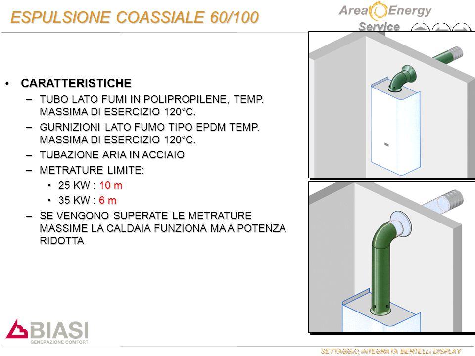 SETTAGGIO INTEGRATA BERTELLI DISPLAY Service ESPULSIONE COASSIALE 60/100 CARATTERISTICHECARATTERISTICHE –TUBO LATO FUMI IN POLIPROPILENE, TEMP. MASSIM