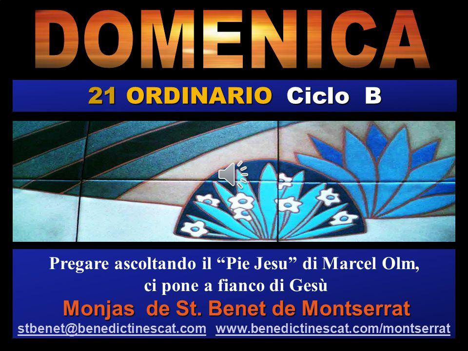 21 ORDINARIO Ciclo B Pregare ascoltando il Pie Jesu di Marcel Olm, ci pone a fianco di Gesù Monjas de St.
