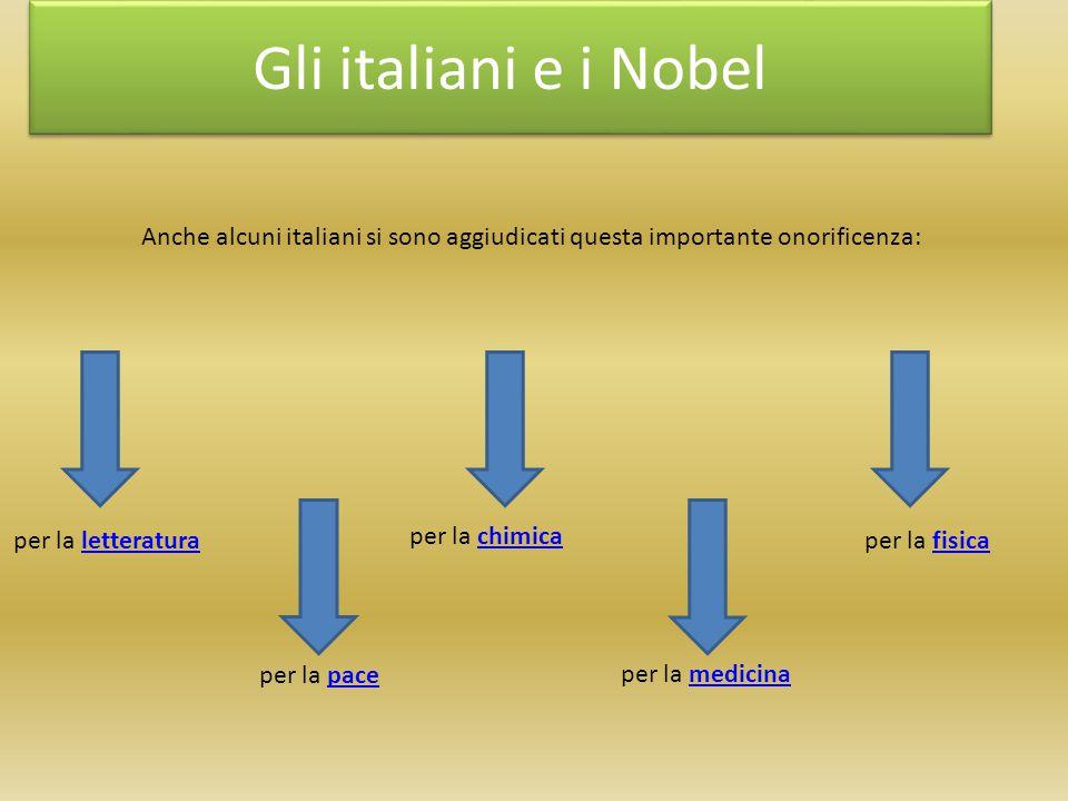 Gli italiani e i Nobel per la pacepace per la letteraturaletteratura per la chimicachimica per la medicinamedicina per la fisicafisica Anche alcuni it