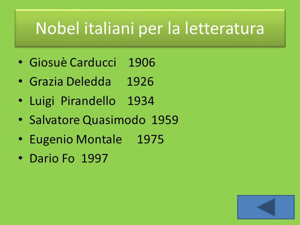 Giosuè Carducci 1906 Grazia Deledda 1926 Luigi Pirandello 1934 Salvatore Quasimodo 1959 Eugenio Montale 1975 Dario Fo 1997 Nobel italiani per la lette