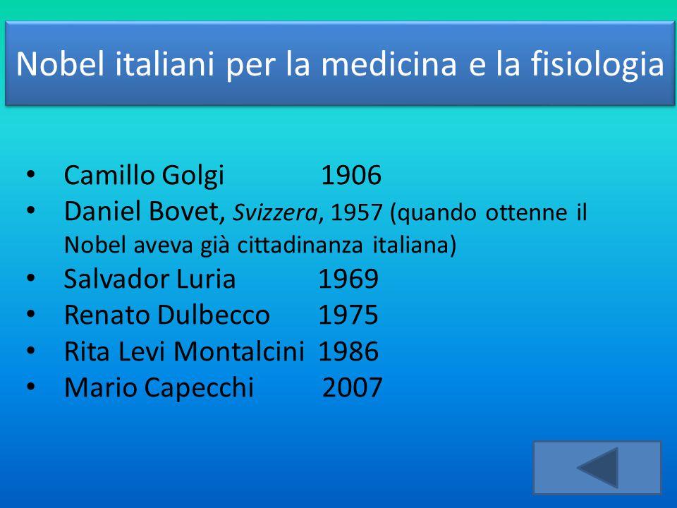 Nobel italiani per la medicina e la fisiologia Camillo Golgi 1906 Daniel Bovet, Svizzera, 1957 (quando ottenne il Nobel aveva già cittadinanza italian