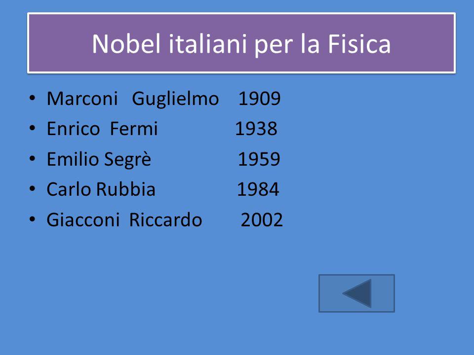 Nobel italiani per la Fisica Marconi Guglielmo 1909 Enrico Fermi 1938 Emilio Segrè 1959 Carlo Rubbia 1984 Giacconi Riccardo 2002