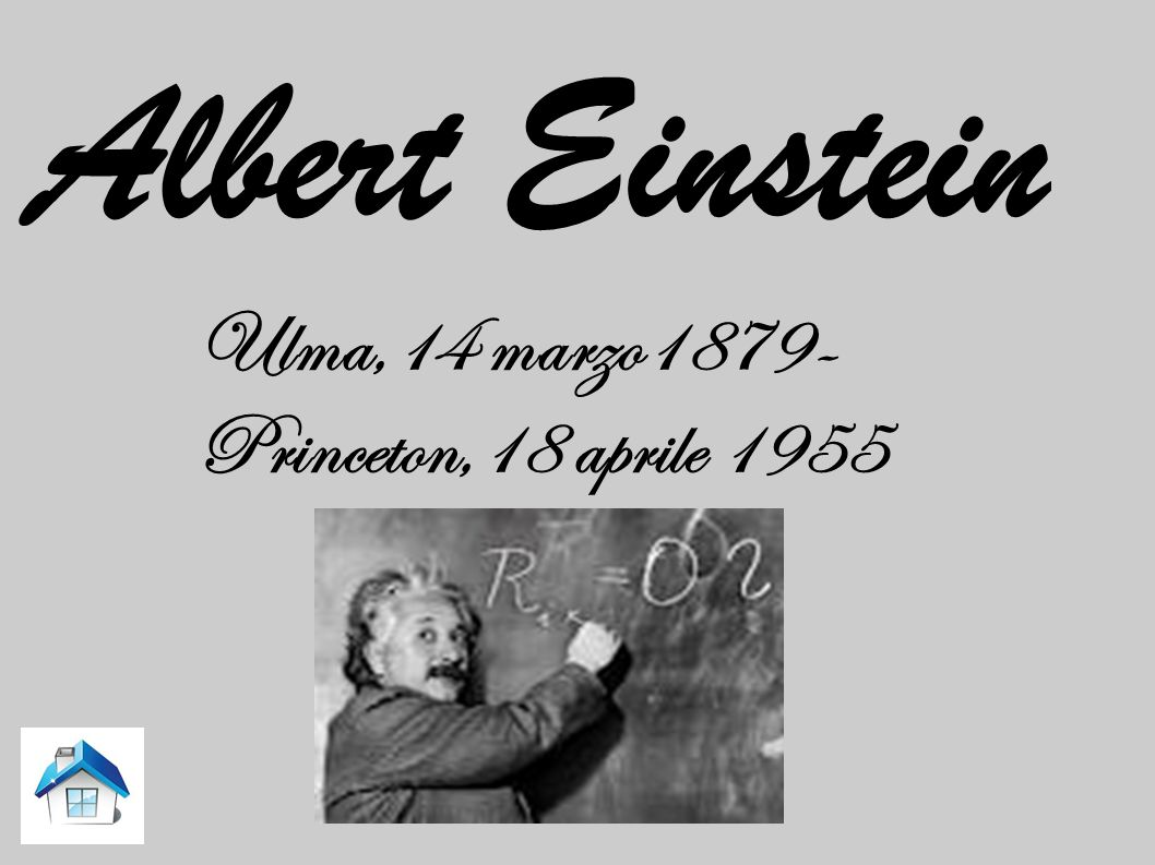 Albert Einstein Ulma,14 marzo1879- Princeton,18 aprile 1955