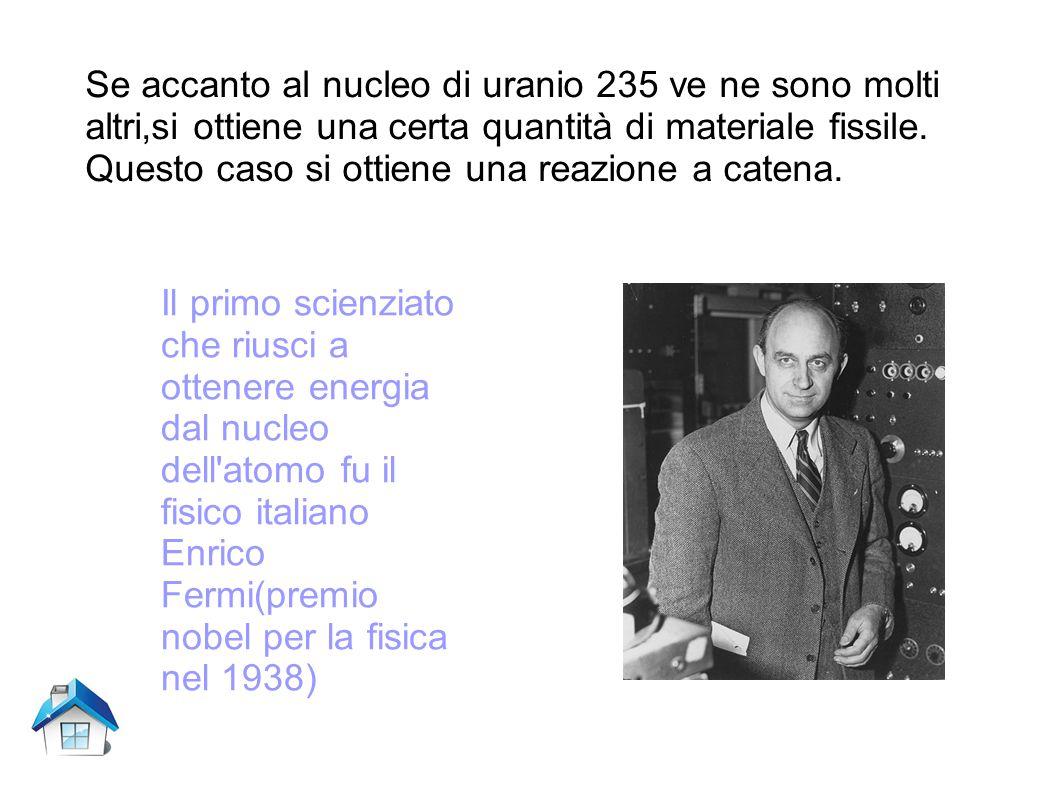 Se accanto al nucleo di uranio 235 ve ne sono molti altri,si ottiene una certa quantità di materiale fissile.