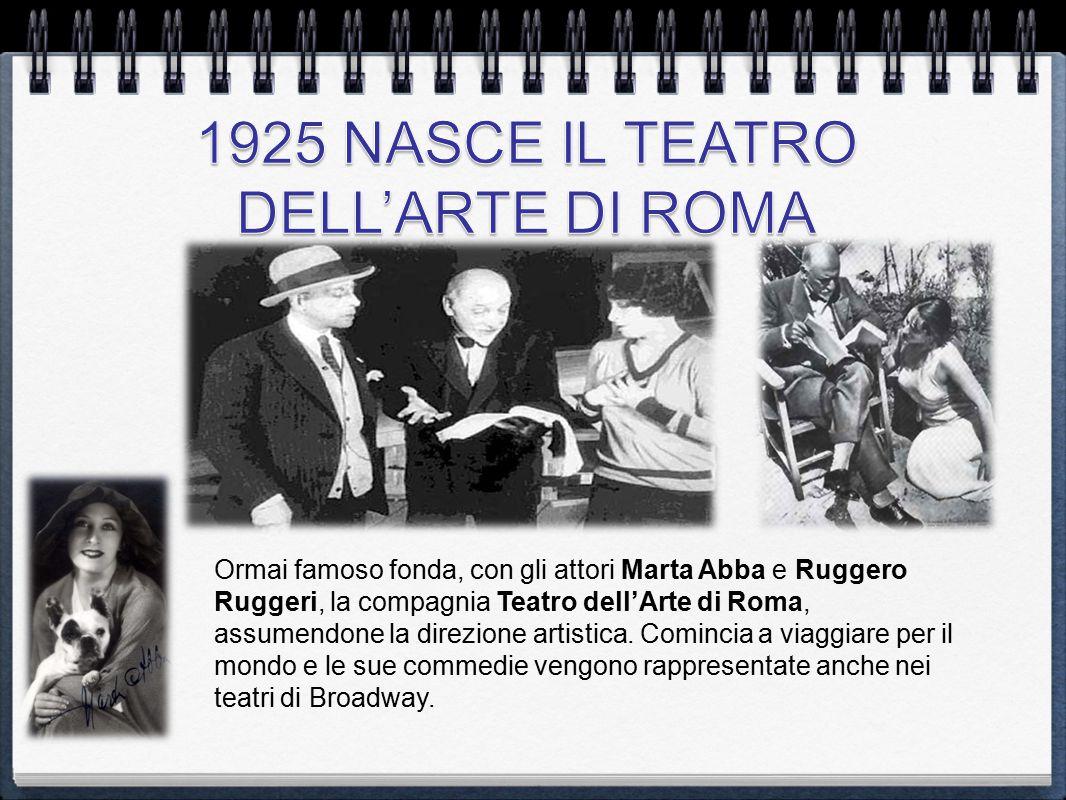 Ormai famoso fonda, con gli attori Marta Abba e Ruggero Ruggeri, la compagnia Teatro dell'Arte di Roma, assumendone la direzione artistica. Comincia a