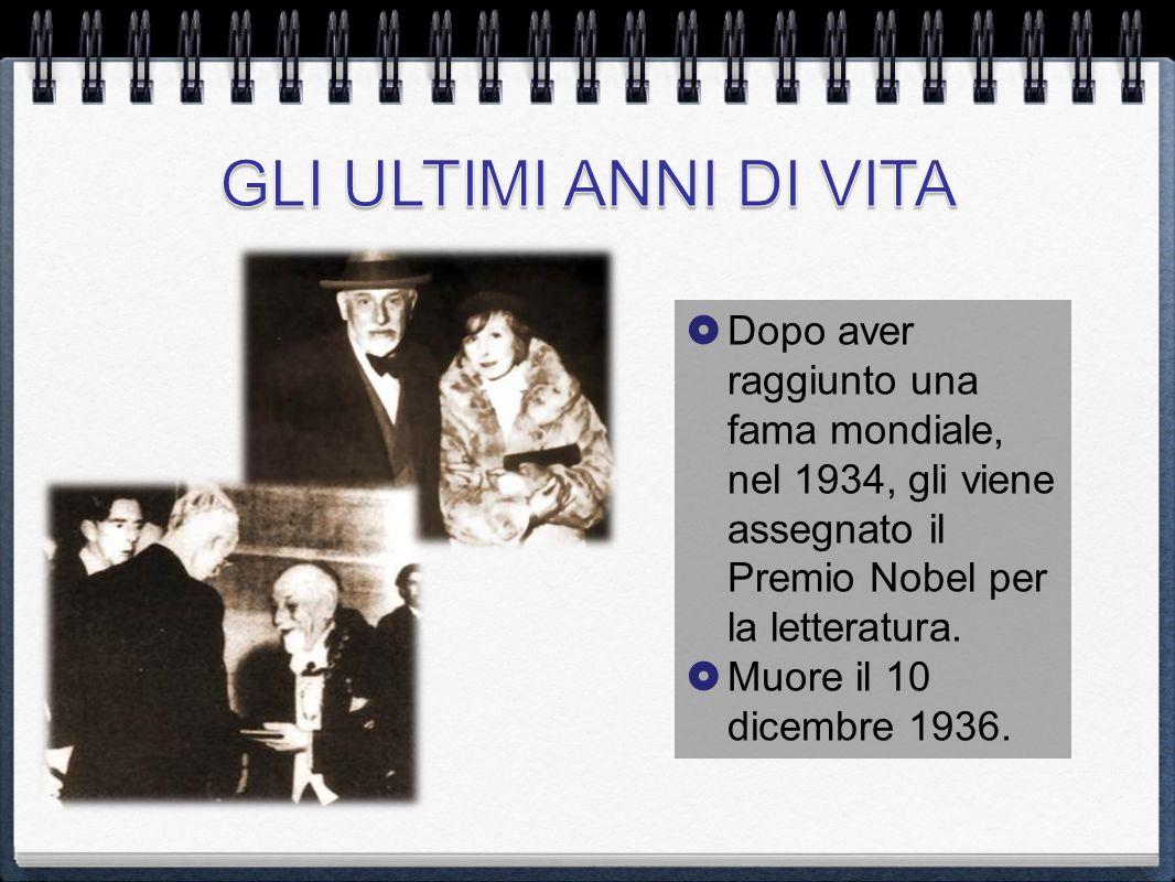  Dopo aver raggiunto una fama mondiale, nel 1934, gli viene assegnato il Premio Nobel per la letteratura.  Muore il 10 dicembre 1936.