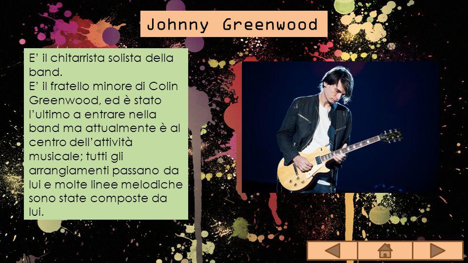 Colin Greenwood Solitamente suona il basso anche se negli ultimi anni si è esibito anche alla tastiera, al campionatore ed al sintetizzatore.