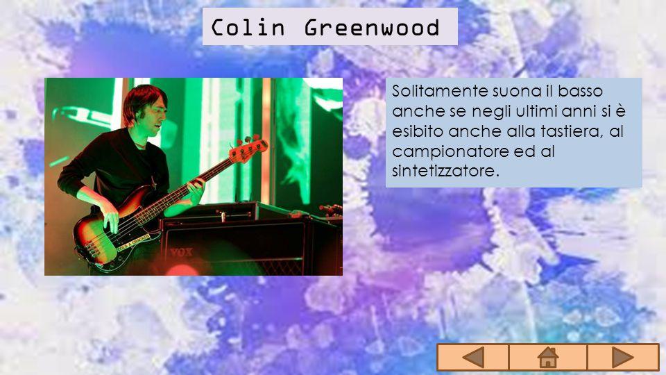 Ed O'Brien Suona la chitarra, le percussioni e spesso aiuta Thom Yorke nelle armonie vocali.