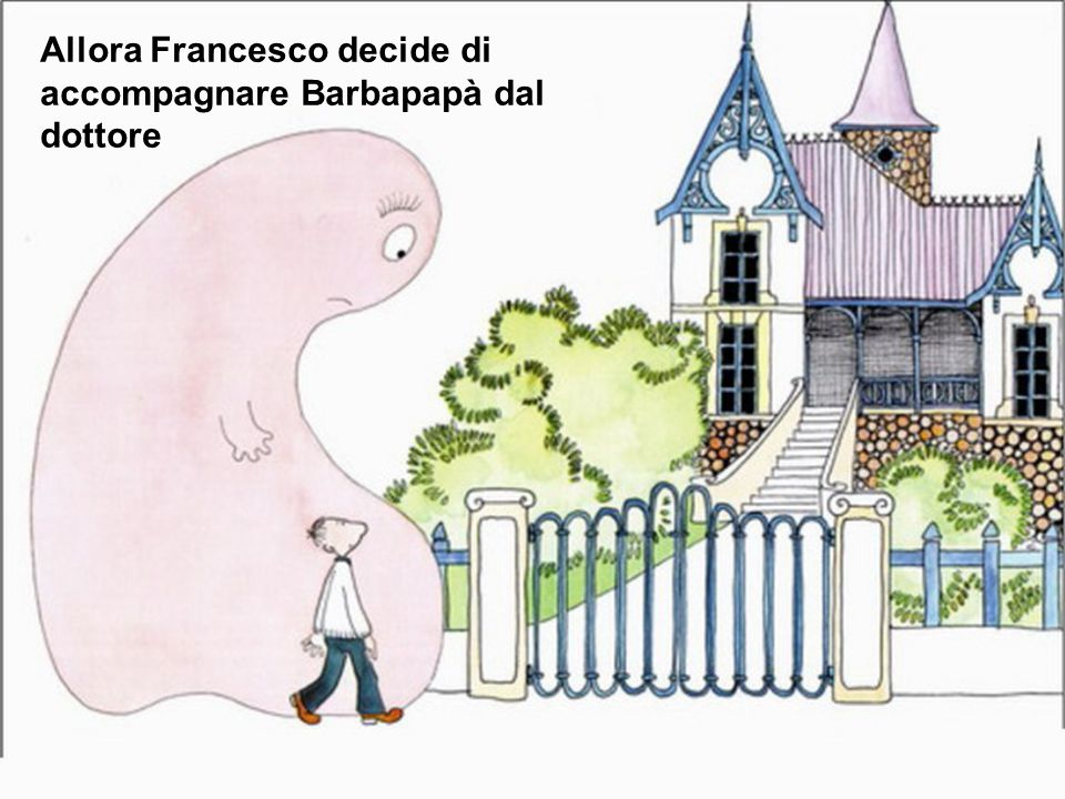 Allora Francesco decide di accompagnare Barbapapà dal dottore