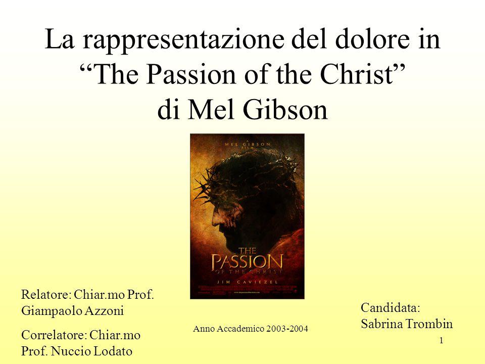 """1 La rappresentazione del dolore in """"The Passion of the Christ"""" di Mel Gibson Anno Accademico 2003-2004 Relatore: Chiar.mo Prof. Giampaolo Azzoni Corr"""