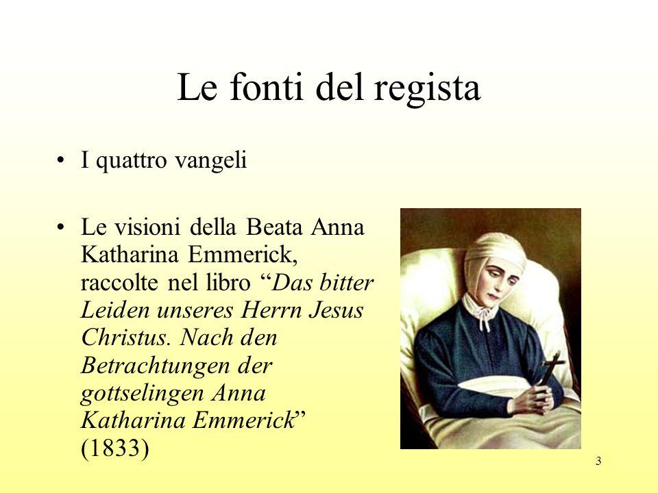 3 Le fonti del regista I quattro vangeli Le visioni della Beata Anna Katharina Emmerick, raccolte nel libro Das bitter Leiden unseres Herrn Jesus Christus.