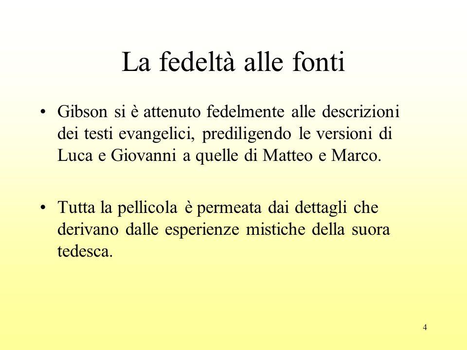 4 La fedeltà alle fonti Gibson si è attenuto fedelmente alle descrizioni dei testi evangelici, prediligendo le versioni di Luca e Giovanni a quelle di Matteo e Marco.