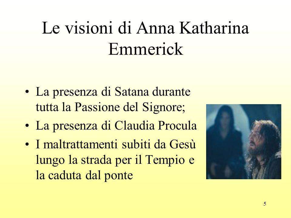 5 Le visioni di Anna Katharina Emmerick La presenza di Satana durante tutta la Passione del Signore; La presenza di Claudia Procula I maltrattamenti subiti da Gesù lungo la strada per il Tempio e la caduta dal ponte
