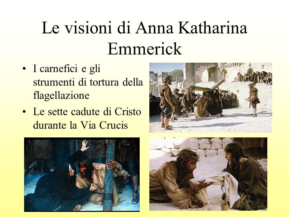 6 Le visioni di Anna Katharina Emmerick I carnefici e gli strumenti di tortura della flagellazione Le sette cadute di Cristo durante la Via Crucis