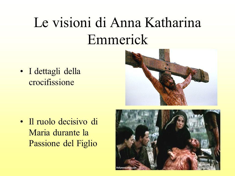 7 Le visioni di Anna Katharina Emmerick I dettagli della crocifissione Il ruolo decisivo di Maria durante la Passione del Figlio