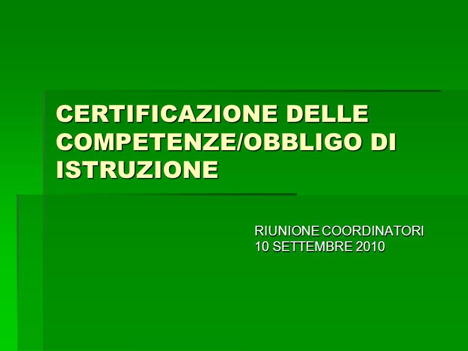 CERTIFICAZIONE DELLE COMPETENZE/OBBLIGO DI ISTRUZIONE RIUNIONE COORDINATORI 10 SETTEMBRE 2010