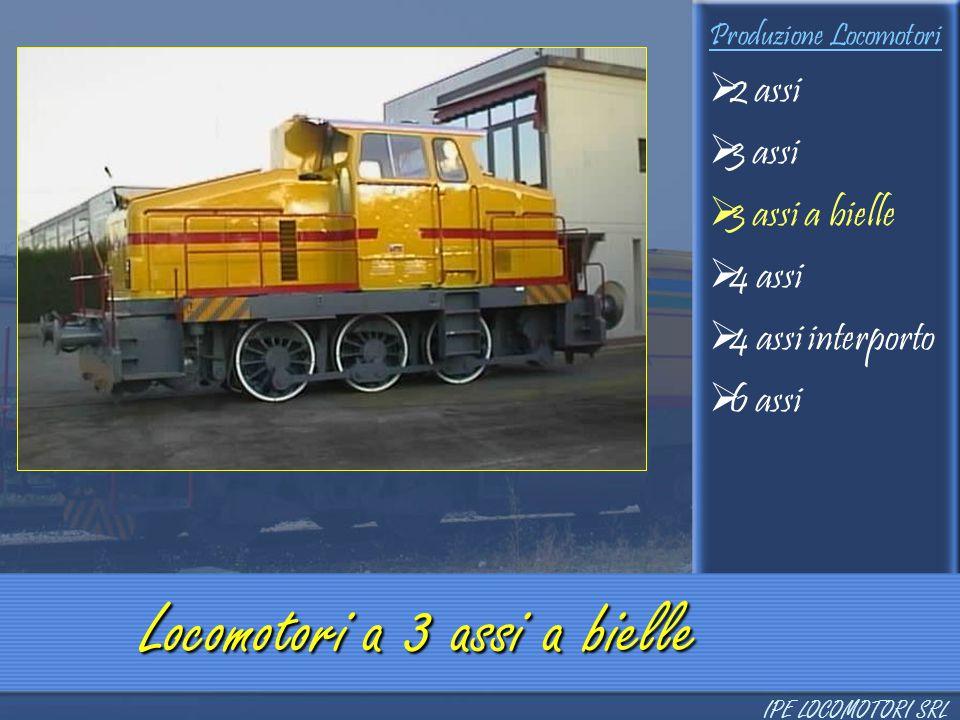 Produzione Locomotori  2 assi  3 assi  3 assi a bielle  4 assi  4 assi interporto  6 assi Locomotori a 3 assi a bielle IPE LOCOMOTORI SRL