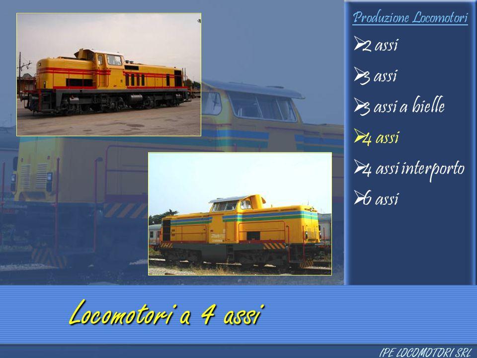 Produzione Locomotori  2 assi  3 assi  3 assi a bielle  4 assi  4 assi interporto  6 assi Locomotori a 4 assi IPE LOCOMOTORI SRL