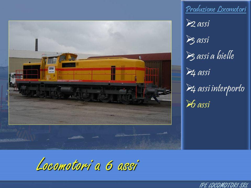 Produzione Locomotori  2 assi  3 assi  3 assi a bielle  4 assi  4 assi interporto  6 assi Locomotori a 6 assi IPE LOCOMOTORI SRL