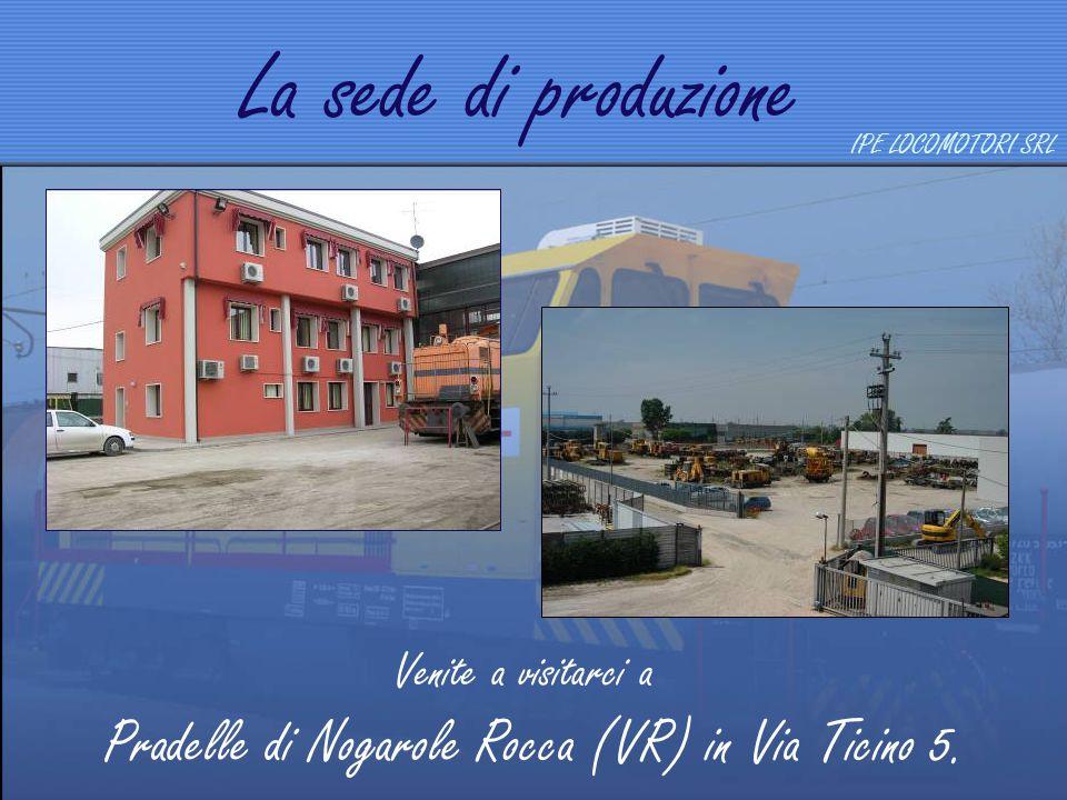 Venite a visitarci a Pradelle di Nogarole Rocca (VR) in Via Ticino 5. La sede di produzione IPE LOCOMOTORI SRL