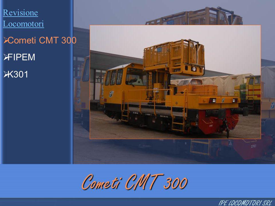 Revisione Locomotori  Cometi CMT 300  FIPEM  K301 Cometi CMT 300 IPE LOCOMOTORI SRL